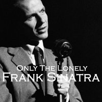 Only The Lonely — Frank Sinatra