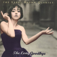 The Long Goodbye — Larry Brown