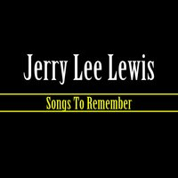 Songs To Remember — Jerry Lee Lewis