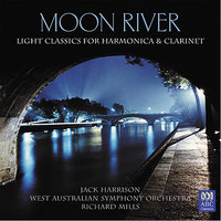 Moon River: Light classics for harmonica & clarinet — Jack Harrison, West Australian Symphony Orchestra, Richard Mills, H. Mancini, Johnny Mandel, Artie Shaw