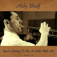 You're Getting to Be a Habit with Me — Ruby Braff, Hank Jones / Milt Hinton / Don Elliott