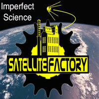 Imperfect Science — Satellite Factory