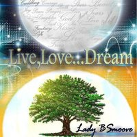 Live, Love... Dream — Lady Bsmoove
