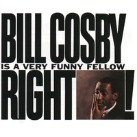 Bill Cosby is A Very Funny Fellow, Right? — Bill Cosby