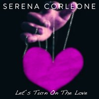 Let's Turn on the Love — Serena Corleone