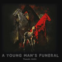 Thanatic Unlife — A Young Man's Funeral