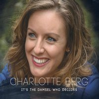 It's the Damsel Who Decides — Charlotte Berg