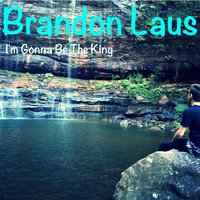 I'm Gonna Be the King — Brandon Laus