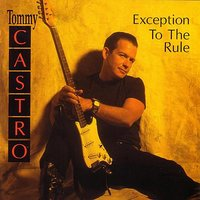 Exception To The Rule — Tommy Castro