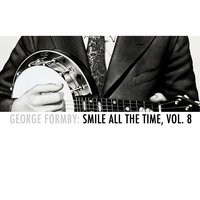 George Formby: Smile All the Time, Vol. 8 — George Formby