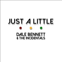 Just a Little — Dale Bennett & the Incidentals