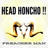 Preacher Man — Head Honcho !!