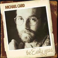 The Early Years — Michael Card