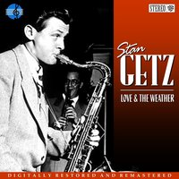 Love and the Weather — Stan Getz