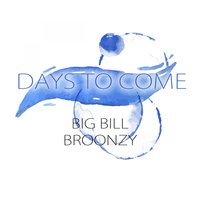 Days To Come — Big Bill Broonzy