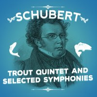 Schubert: Trout Quintet & Selected Symphonies — сборник