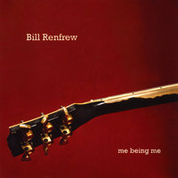 Me Being Me — bill renfrew