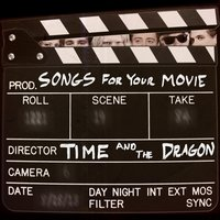 Songs for Your Movie — Time and The Dragon