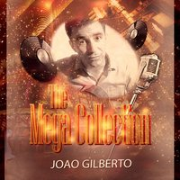 The Mega Collection — João Gilberto