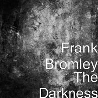 The Darkness — Frank Bromley