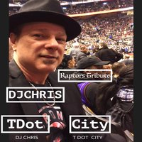 T Dot City (Raptors Tribute) — DJ Chris