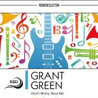 Don't Worry 'Bout Me — Grant Green