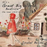 It's a Great Big World Beatrice — Isabel Belina
