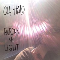 Burden of Light — Oh Halo