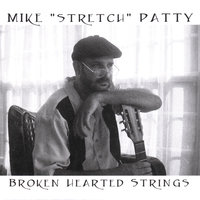 "Broken Hearted Strings — Mike ""Stretch"" Patty"