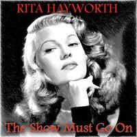 The Show Must Go On — Rita Hayworth