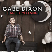 I Can See You Shine — Gabe Dixon