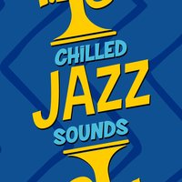Chilled Jazz Sounds — Chilled Jazz Masters