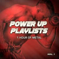 Power Up Playlists, Vol. 1: 1 Hour of Metal and Hard-Rock for Your Workout and Fitness Routine — Heavy Metal Guitar Heroes