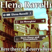 Here, There and Everywhere — Elena Ravelli