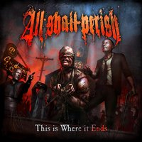 This Is Where It Ends — All Shall Perish