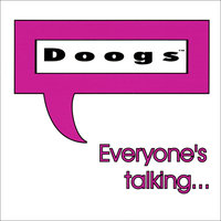 Everyone's Talking... — Doogs