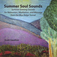 Summer Soul Sounds - Summer Evening Sounds for Relaxation, Meditation, and Massage from the Blue Ridge Tunnel — Scott Gauthier