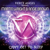 Fierce Angel Presents Martin Wright & Angie Brown - Can't Get to Sleep — Martin Wright