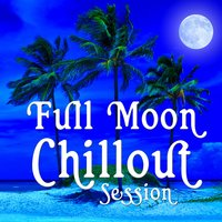 Full Moon Chillout Session - 30 Premium Buddha Cafe Beach Lounge Bar Tunes — сборник