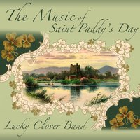 The Music of Saint Paddy's Day — Lucky Clover Band