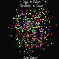 5 Days in October: Chronicles in Space — John Carter