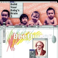 Build Your Baby's Brain Vol. 3 - Through the Power of Beethoven — сборник