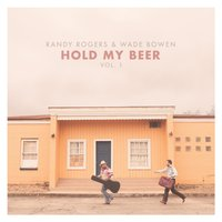 Hold My Beer, Vol. 1 — Wade Bowen, Randy Rogers