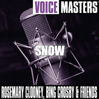 Voice Masters: Snow — Rosemary Clooney, Bing Crosby and Friends
