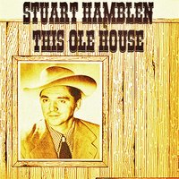 This Ole House — Stuart Hamblen