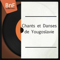 Chants et danses de Yougoslavie — сборник