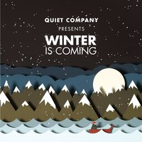 Winter Is Coming — Quiet Company