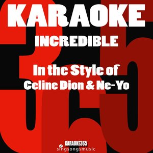 Karaoke 365 - Incredible (In the Style of Celine Dion & Ne-Yo)
