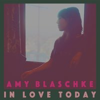 In Love Today - EP — Amy Blaschke
