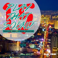 Play That Sound - Tech & Progressive House Collection, Vol. 15 — сборник